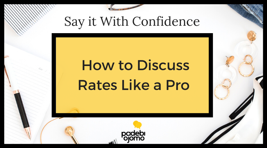 Say it With Confidence: How to Discuss Rates Like a Pro